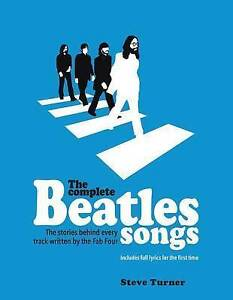 The Complete Beatles Songs Stories Behind Every Track Writte by Turner Steve