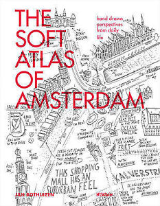The Soft Atlas Amsterdam Hand Drawn Perspectives Daily L by Rothuizen Jan