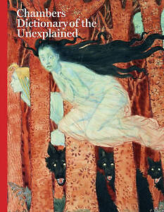 Dictionary of the Unexplained by Chambers (Hardback, 2007)