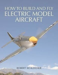How-to-Build-and-Fly-Electric-Model-Aircraft-by-Robert-Schleicher-2005