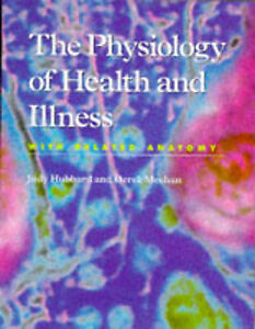 The Physiology of Health and Illness: With Related Anatomy by Hubbard, Judy, Me