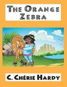 NEW The Orange Zebra by C. Cherie Hardy