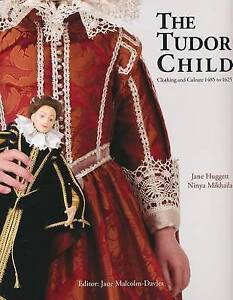 The Tudor Child: Clothing and Culture 1485 to 1625 by Jane Huggett, Ninya...