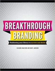 Breakthrough Branding Positioning Your Library to Survive and Thrive
