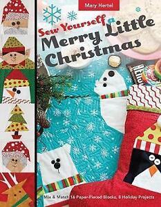 Sew Yourself a Merry Little Christmas: Mix & Match 16 Paper-Pieced Blocks, 8 Hol