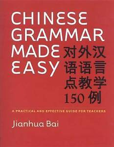 Chinese Grammar Made Easy – A Practical and Effective Guide for Teachers,