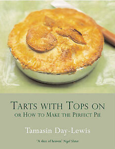 Tarts With Tops On: A Book of Pies: Or How to Make the Perfe by Tamasin Da - HB