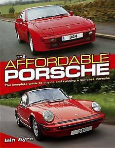 The Affordable Porsche: The Complete Guide to Buying and Running a Low-cost Pors