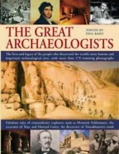 The Great Archaeologists: The Lives and Legacy of the People Who Discovered...