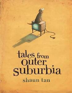 Shaun Tan-TALES FROM OUTER SUBURBIA  BOOK NEW
