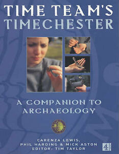 Good, Time Teams Timechester:A Family Guide to Archaeology: A Companion to Archa