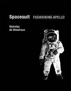 Spacesuit: Fashioning Apollo by Nicholas De Monchaux (Hardback, 2011)
