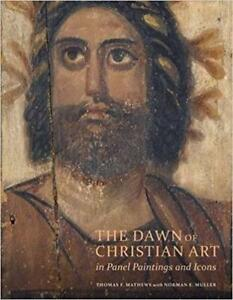 The Dawn of Christian Art in Panel Paintings and Icons 1st Edition