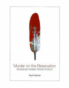 Murder on the Reservation: American Indian Crime Fiction (A Ray and Pat Browne B