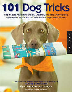 101 Dog Tricks: Step-by-step Activities to Engage, Challenge, and Bond with Your
