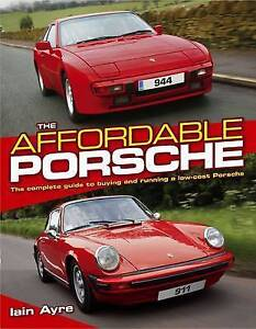 The Affordable Porsche: The Complete Guide to Buying and Running a Low-cost...