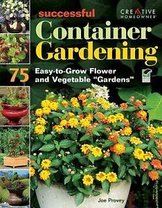 Successful container gardening 75 easy to grow flower and vegetable gardens by 1580114563 ebay - Successful flower growing business ...