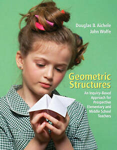 Geometric Structures: An Inquiry-Based Approach for Prospective Elementary and M