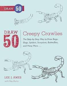Draw 50 Creepy Crawlies: The Step-By-Step Way to Draw Bugs, Slugs, Spiders,...