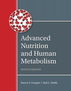 Advanced Nutrition and Human Metabolism by Timothy Carr, Jack L. Smith and Saree