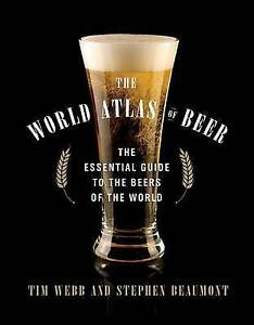 The World Atlas of Beer: The Essential Guide to the Beers of the World by Webb,