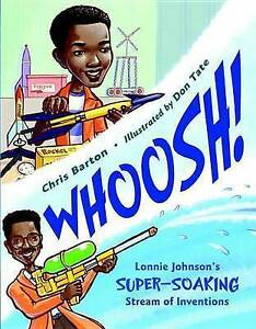 Whoosh!: Lonnie Johnson's Super-Soaking Stream of Inventions by Barton, Chris