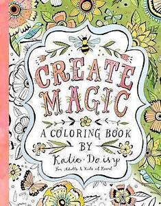 NEW Create Magic: A Coloring Book by Katie Daisy for Adults and Kids at Heart