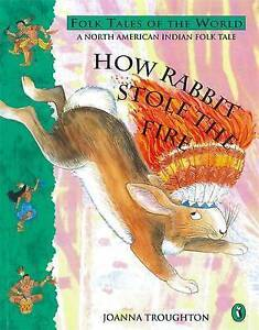 Troughton Joanna How Rabbit Stole the Fire A North American Indian Folk Tale - Thirsk, United Kingdom - Troughton Joanna How Rabbit Stole the Fire A North American Indian Folk Tale - Thirsk, United Kingdom