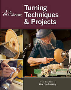 Fine Woodworking Turning Techniques & Projects by Editors of Fine Woodworking