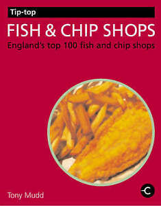 Tip-top Fish and Chip Shops: England's Top 100 Fish and Chip Shops by Anthony...