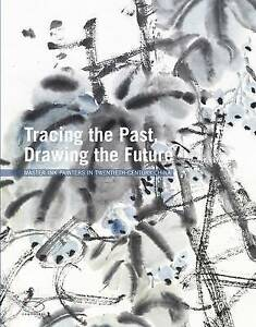 Tracing the Past, Drawing the Future: Master Ink Painters in Twentieth-Century C