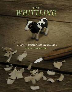 Tiny Whittling: More Than 20 Projects to Make,Tomashek, Steve,New Book mon000008
