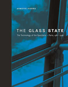 The Glass State – The Technology of the Spectacle Paris 1981–1998, A