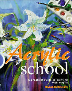 Acrylic Paint School : A Practical Guide to Painting with Acrylic-ExLibrary