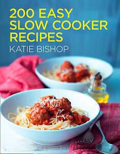200 Easy Slow Cooker Recipes, Katie Bishop