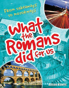Hawes Alison-What The Romans Did For Us  BOOK NEW
