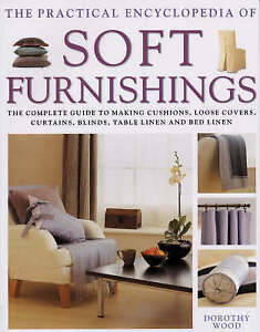 The Practical Encyclopedia of Soft Furnishings: The Complete Guide to Making...
