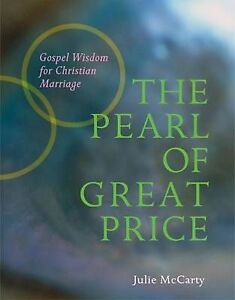 The Pearl of Great Price: Gospel Wisdom for Christian Marriage by Julie McCarty