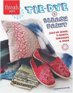 Tie-Dye & Bleach Paint, Charlotte Styles