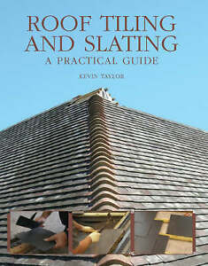 Roof Tiling and Slating: A Practical Guide by Kevin Taylor (Hardback, 2008)