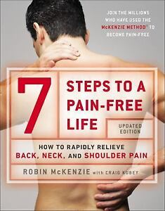 7 Steps to a Pain-Free Life : How to Rapidly Relieve Back, Neck, and Shoulder...
