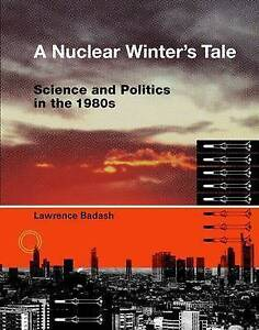 A Nuclear Winter′s Tale – Science and Politics in the 1980s, Lawrenc