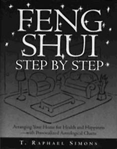 Good, Feng Shui Step by Step: Arranging Your Home for Health and Happiness, T. R
