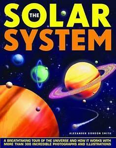 The Solar System Alexander Gordon Smith A Breathtaking Tour of the Universe and