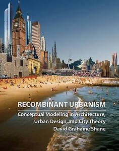 Recombinant Urbanism, David Grahame Shane