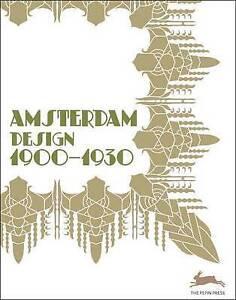 Amsterdam Design 1900 - 1930 by Pepin Van Roojen, Pepin Press PB ART BOOK