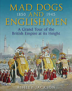 Mad Dogs and Englishmen: A Grand Tour of the British Empire at Its-ExLibrary