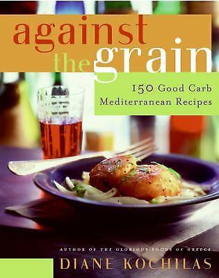 Against the Grain: 150 Good Carb Mediterranean Recipes by Kochilas,