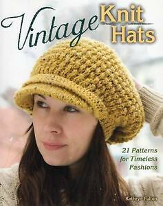 Vintage Knit Hats: 21 Patterns for Timeless Fashions by Kathryn Fulton...