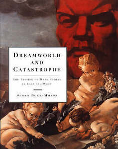 Dreamworld & Catastrophe – The Passing of Mass Utopia in East & We